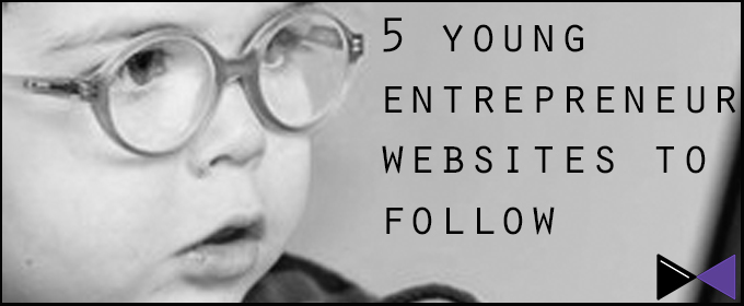 5 Young Entrepreneur Websites To Follow