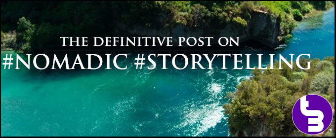 The Definitive Post on Nomadic Storytelling