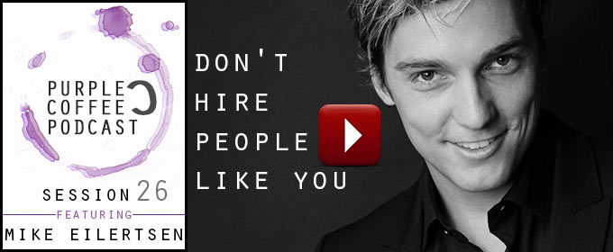 Don't Hire People Like You: with Mike Eilertsen