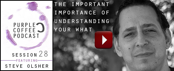 The Important Importance of Understanding Your What: with Steve Olsher
