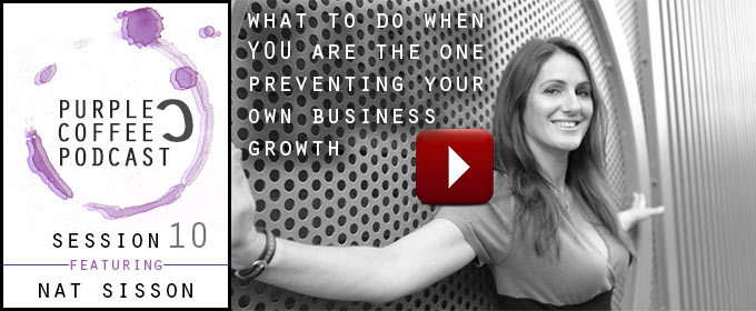 What To Do When YOU Are The One Preventing Your Own Business Growth: with Natalie Sisson