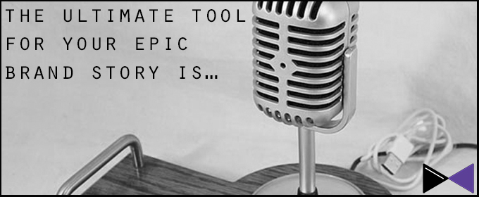 The Ultimate Tool For Your Epic Brand Story is…