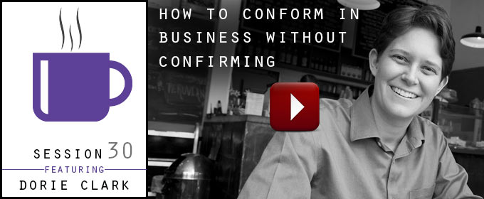 How to Conform in Business Without Confirming: with Dorie Clark