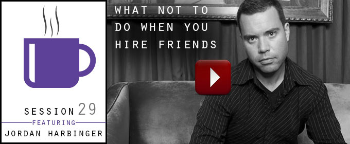 What Not To Do When You Hire Friends: with Jordan Harbinger
