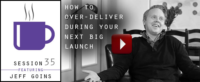How To Over-Deliver During Your Next Big Launch: with Jeff Goins