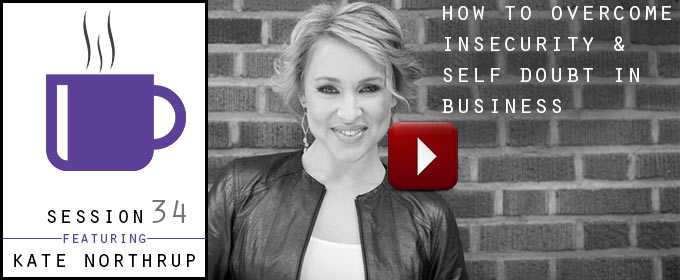 How To Overcome Insecurity & Self Doubt in Business: with Kate Northrup
