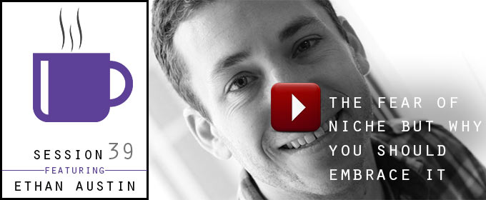 The Fear of Niche But Why You Should Embrace It: with Ethan Austin