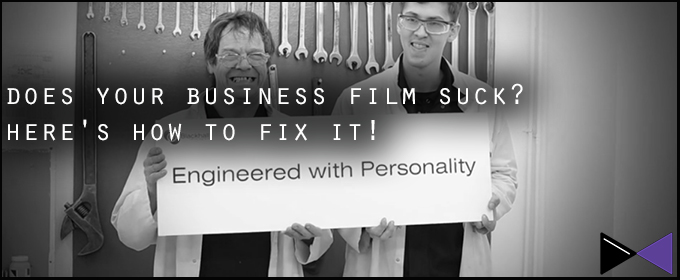 Does Your Business Film Suck? Here's How To Fix It!