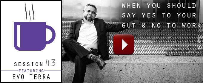When You Should Say Yes To Your Gut & No To Work: with Evo Terra