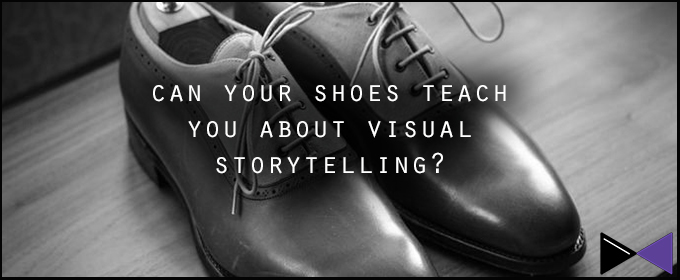 What Can Your Shoes Teach You About Storytelling?