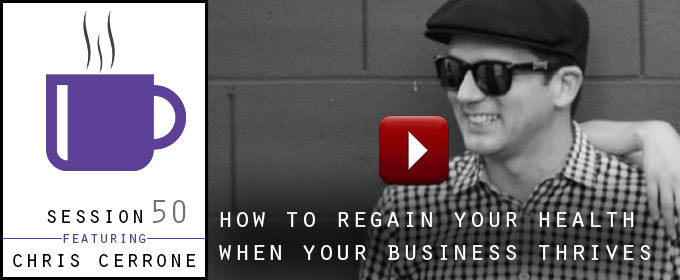 How To Regain Your Health When Your Business Thrives: with Chris Cerrone