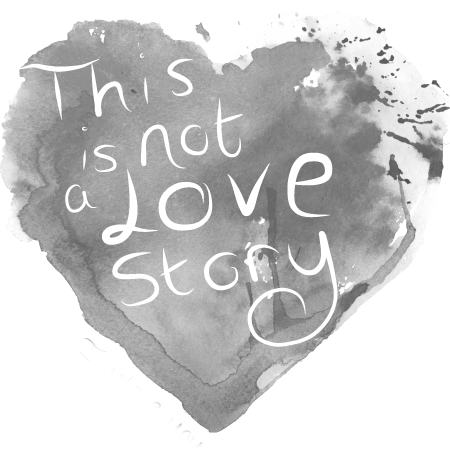 This is Not a Love Story Unlove Heart