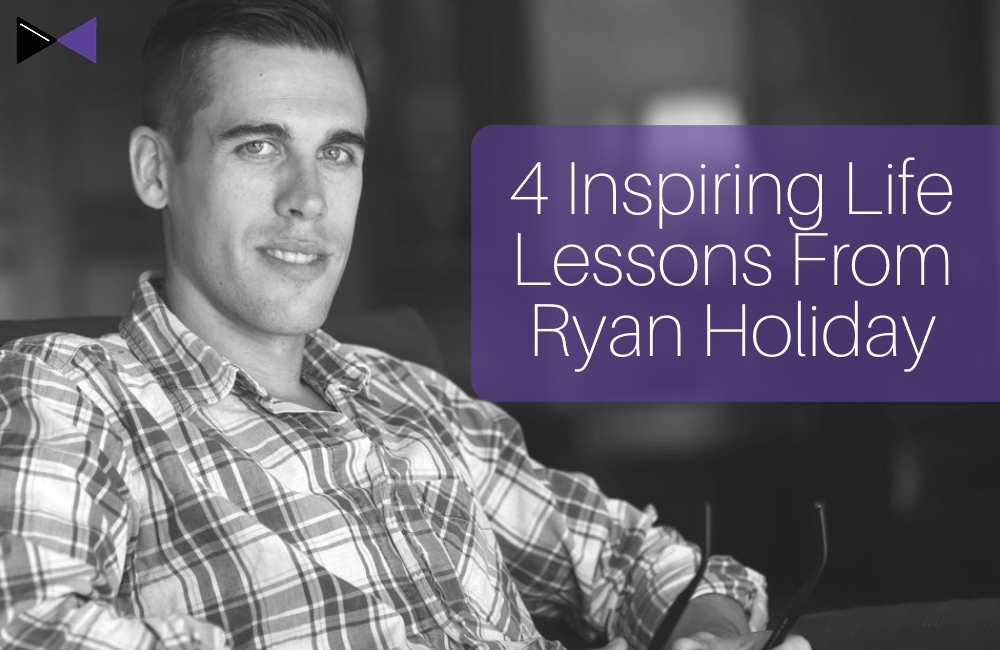 4 Inspiring Life Lessons from Ryan Holiday