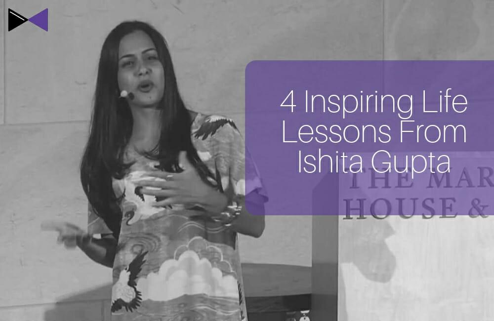 4 Inspiring Life Lessons from Ishita Gupta