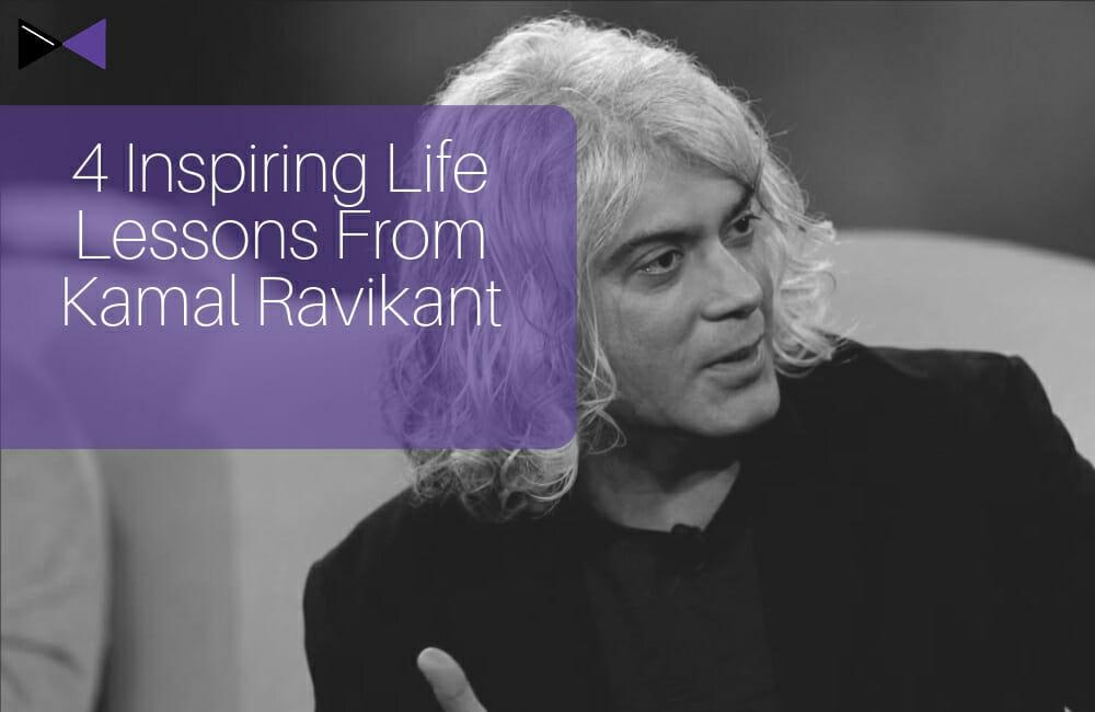 4 Inspiring Life Lessons From Kamal Ravikant
